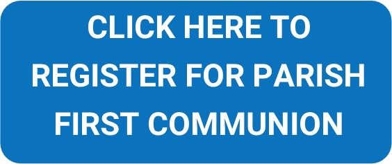 click here to register for Parish First Communion
